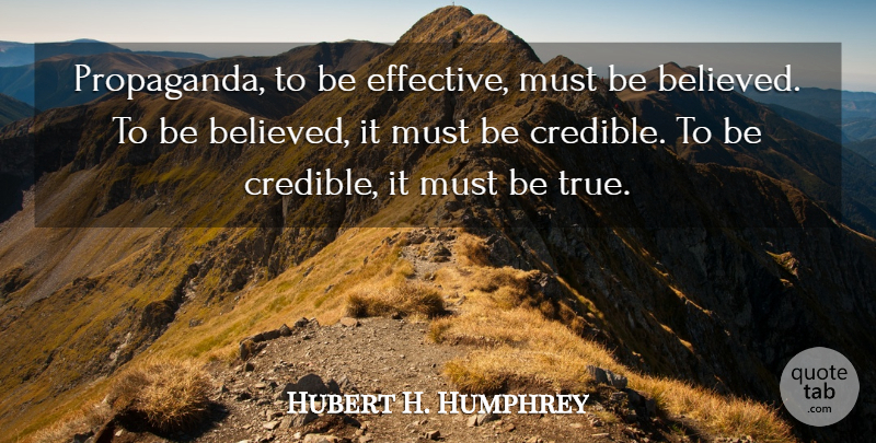 Hubert H. Humphrey Quote About Political, Language, Propaganda: Propaganda To Be Effective Must...
