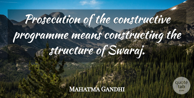 Mahatma Gandhi Quote About Mean, Structure, Prosecution: Prosecution Of The Constructive Programme...
