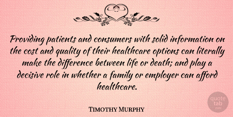 Timothy Murphy Quote About Afford, American Soldier, Consumers, Cost, Decisive: Providing Patients And Consumers With...
