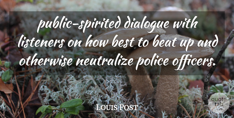Louis Post Quote About Beat, Best, Dialogue, Listeners, Otherwise: Public Spirited Dialogue With Listeners...