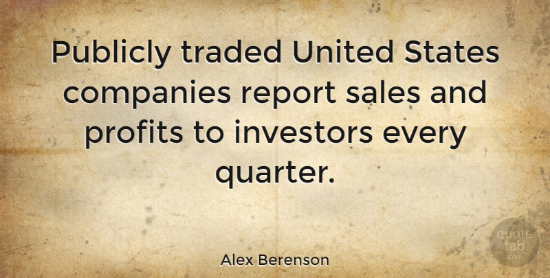 Alex Berenson Quote About Companies, Investors, Profits, Publicly, Report: Publicly Traded United States Companies...