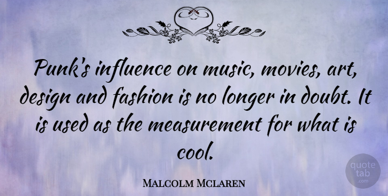 Malcolm Mclaren Quote About Fashion, Art, Design: Punks Influence On Music Movies...