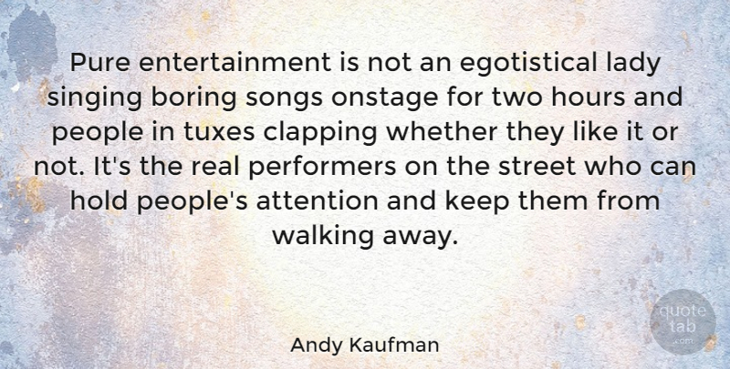 Andy Kaufman Quote About Song, Real, Two: Pure Entertainment Is Not An...