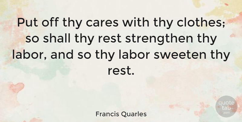 Francis Quarles Quote About Clothes, Literature, Care: Put Off Thy Cares With...