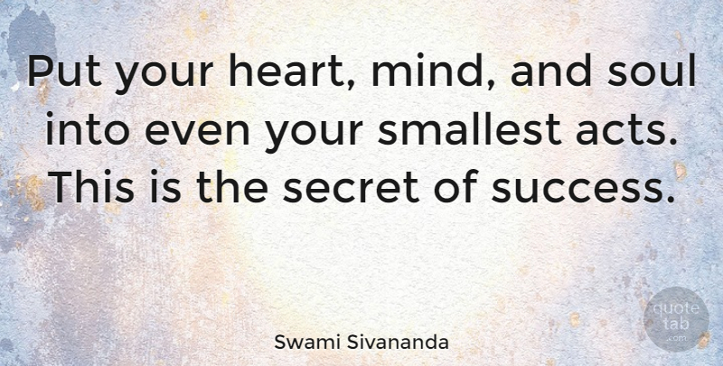 Swami Sivananda Quote About Inspirational, Quotes, Secret, Smallest: Put Your Heart Mind And...