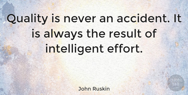 John Ruskin: Quality Is Never An Accident. It Is Always
