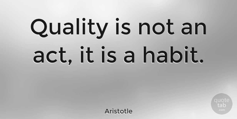 Aristotle Quote About Inspirational, Motivational, Inspiring: Quality Is Not An Act...