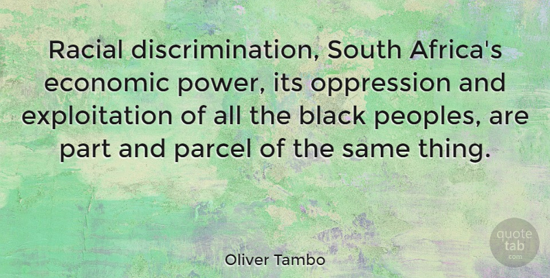 Oliver Tambo Quote About Black, Discrimination, Oppression: Racial Discrimination South Africas Economic...