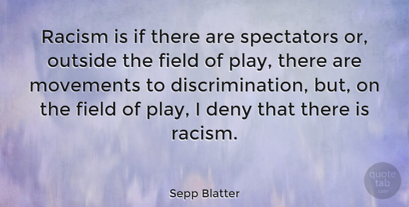 Sepp Blatter Quote About Play, Racism, Movement: Racism Is If There Are...