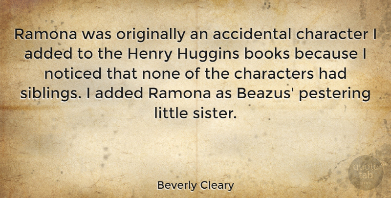 Beverly Cleary Quote About Accidental, Added, Books, Characters, Henry: Ramona Was Originally An Accidental...