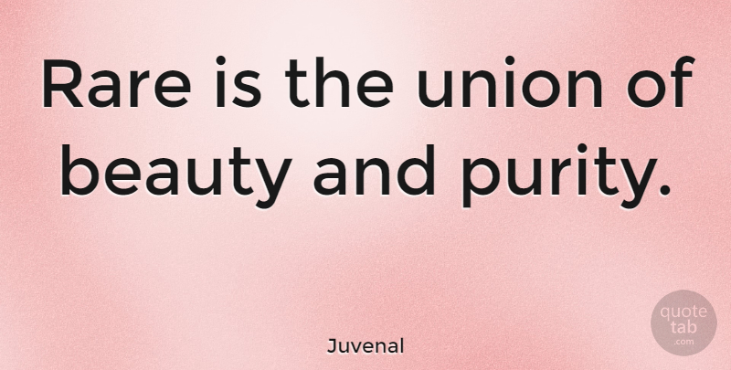Juvenal Quote About Beauty, Rare Beauty, Unions: Rare Is The Union Of...