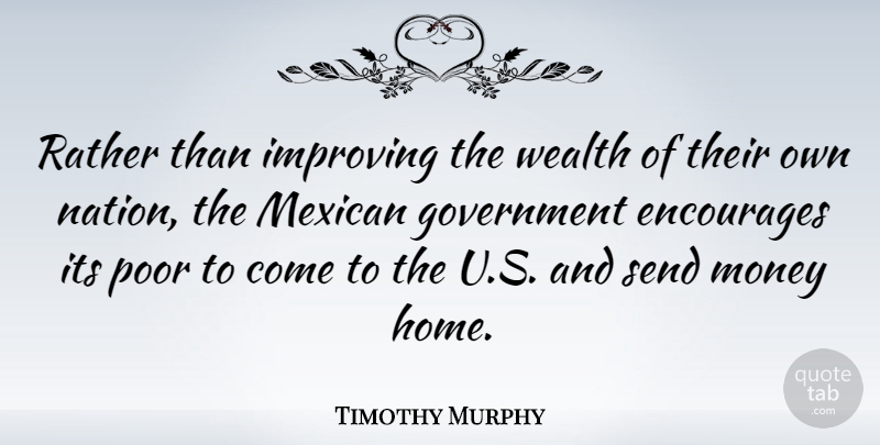 Timothy Murphy Quote About American Soldier, Encourages, Government, Improving, Mexican: Rather Than Improving The Wealth...