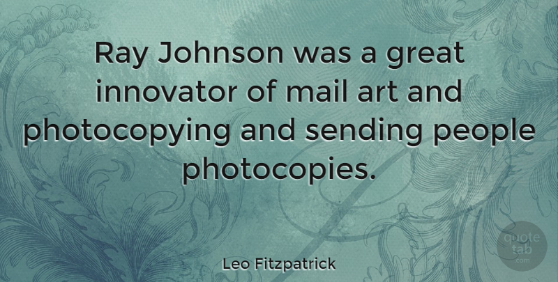 Leo Fitzpatrick Quote About Art, Great, Innovator, Johnson, People: Ray Johnson Was A Great...