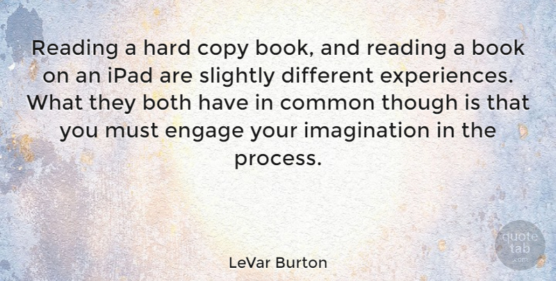 LeVar Burton Quote About Book, Reading, Ipads: Reading A Hard Copy Book...