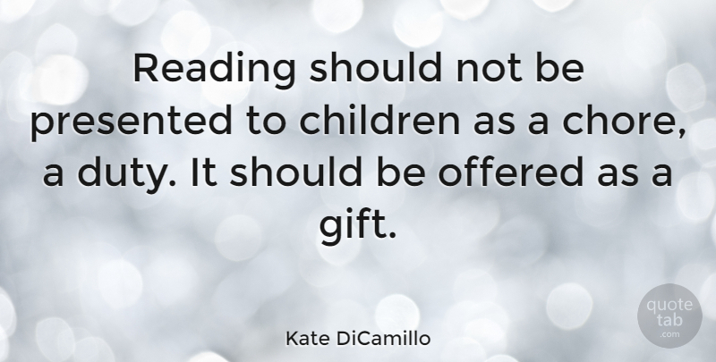 Kate DiCamillo Quote About American Author, Children, Offered, Presented, Reading: Reading Should Not Be Presented...