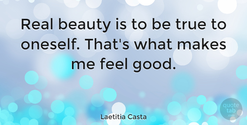 Laetitia Casta Quote About Beauty, Real, Feel Good: Real Beauty Is To Be...
