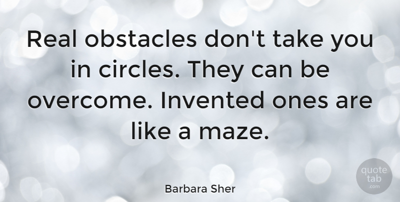 Barbara Sher Quote About Leadership, Real, Circles: Real Obstacles Dont Take You...