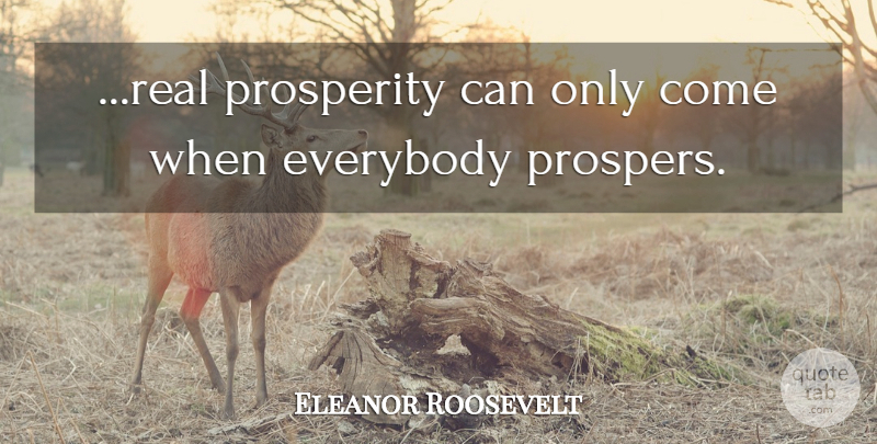 Eleanor Roosevelt Quote About Real, Political, Prosperity: Real Prosperity Can Only Come...