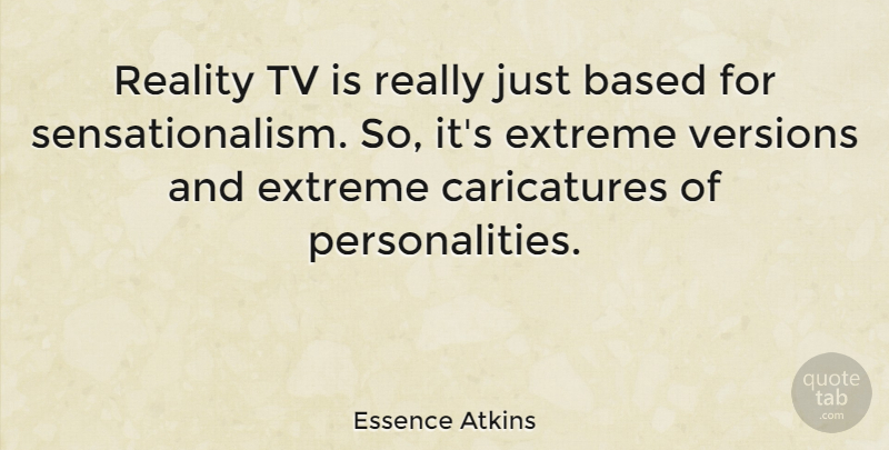 Essence Atkins Quote About Reality, Personality, Tvs: Reality Tv Is Really Just...