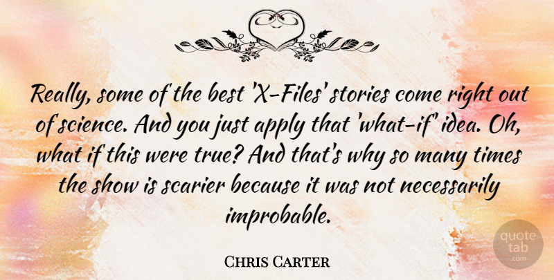 Chris Carter Quote About Apply, Best, Science, Stories: Really Some Of The Best...