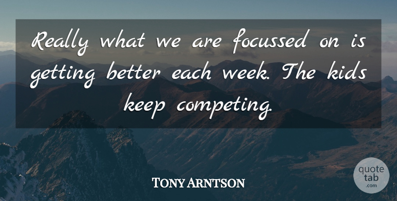 Tony Arntson Quote About Kids: Really What We Are Focussed...