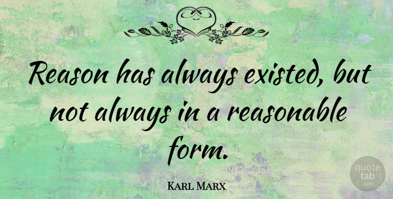 Karl Marx Quote About Philosophical, Dignity, Communist Manifesto: Reason Has Always Existed But...