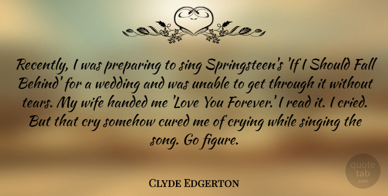 Clyde Edgerton Quote About Cry, Crying, Cured, Fall, Handed: Recently I Was Preparing To...