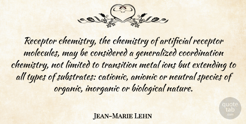 Jean-Marie Lehn Quote About Artificial, Biological, Chemistry, Considered, Extending: Receptor Chemistry The Chemistry Of...