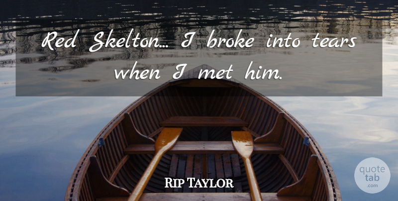 Rip Taylor Quote About Tears, Red, Broke: Red Skelton I Broke Into...
