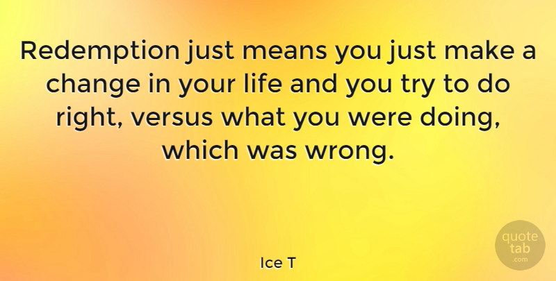 Ice T: Redemption just means you just make a change in your life... |  QuoteTab