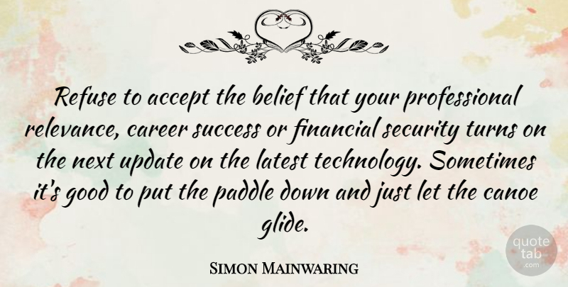 Simon Mainwaring Quote About Technology, Careers, Down And: Refuse To Accept The Belief...