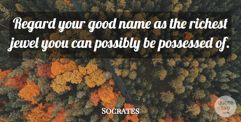 Socrates Quote About Jewels, Names, Advice: Regard Your Good Name As...