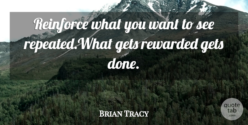 Brian Tracy Quote About Humorous, Want, Done: Reinforce What You Want To...