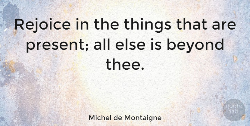 Michel De Montaigne Rejoice In The Things That Are Present All