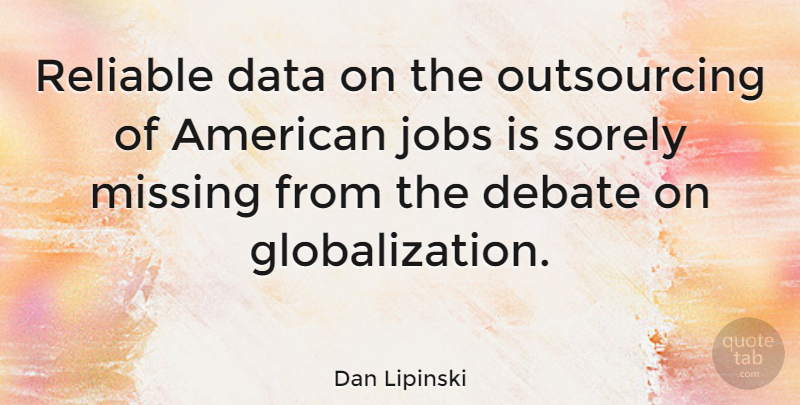 Dan Lipinski Quote About Missing You, Jobs, Data: Reliable Data On The Outsourcing...