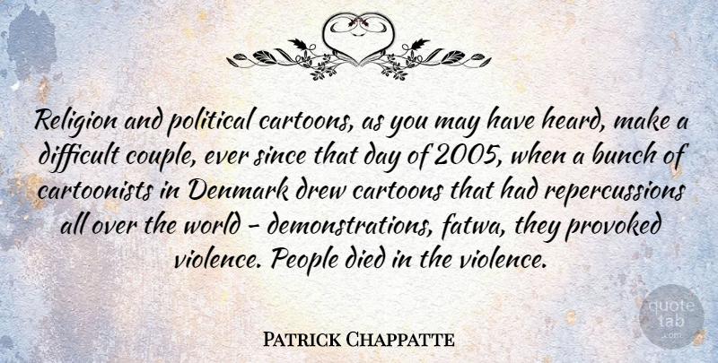 Patrick Chappatte Quote About Bunch, Cartoons, Denmark, Died, Difficult: Religion And Political Cartoons As...