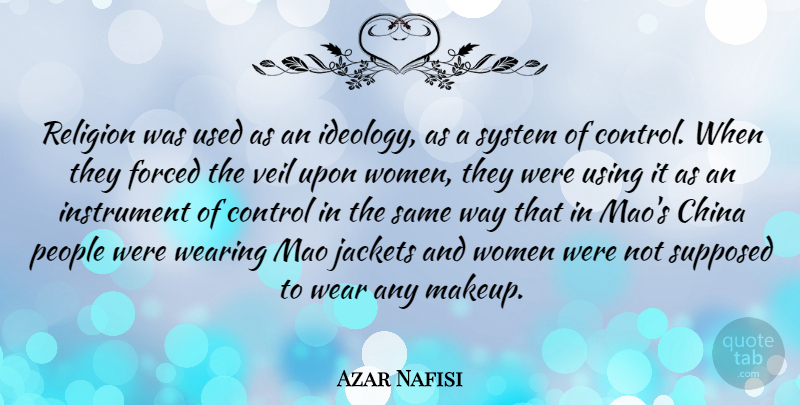 Azar Nafisi Quote About China, Control, Forced, Instrument, Jackets: Religion Was Used As An...