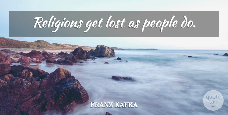 Franz Kafka Quote About People, Literature, Lost: Religions Get Lost As People...