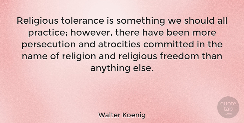 Walter Koenig Quote About Religious, Practice, Names: Religious Tolerance Is Something We...