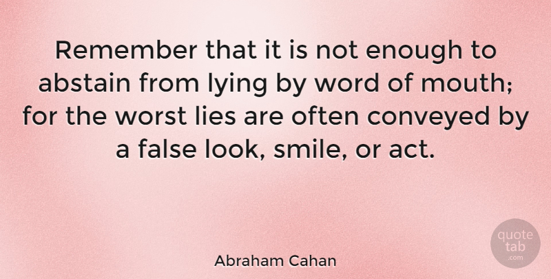 Abraham Cahan Quote About Lying, Mouths, Deceit: Remember That It Is Not...