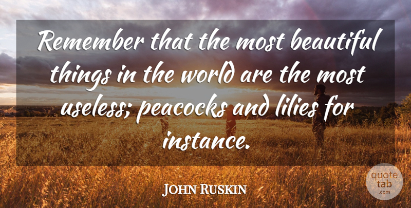 John Ruskin Quote About Love, Beauty, Beautiful: Remember That The Most Beautiful...