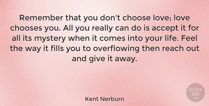 Kent Nerburn Quote About Accept, American Author, Choose, Chooses, Fills: Remember That You Dont Choose...