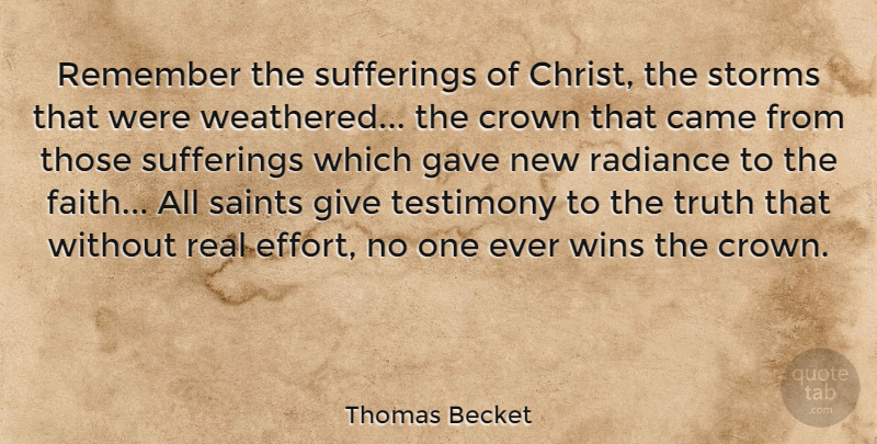 Thomas Becket Quote About Real, Winning, Giving: Remember The Sufferings Of Christ...