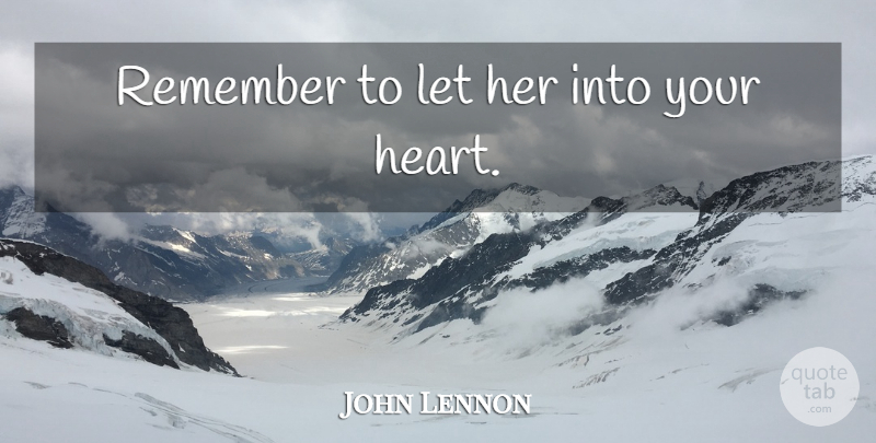 John Lennon Quote About Song, Heart, Remember: Remember To Let Her Into...