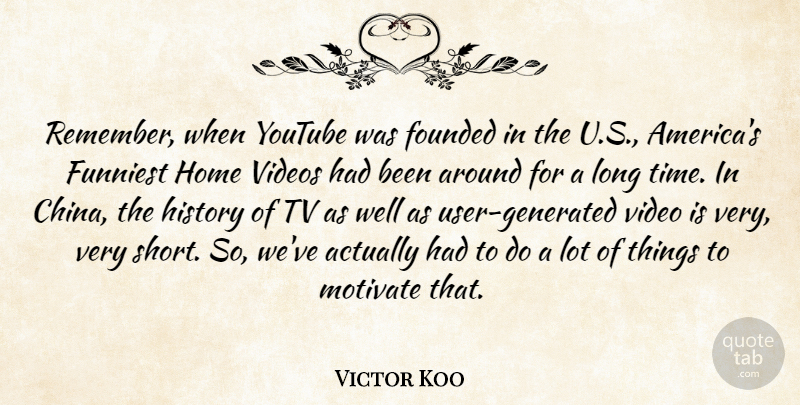 Victor Koo Quote About Founded, Funniest, History, Home, Motivate: Remember When Youtube Was Founded...