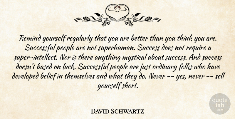 David Schwartz Quote About Based, Belief, Developed, Folks, Mystical: Remind Yourself Regularly That You...