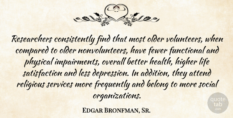 Edgar Bronfman, Sr. Quote About Attend, Belong, Compared, Fewer, Frequently: Researchers Consistently Find That Most...