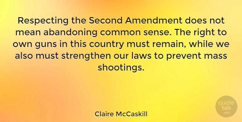 Claire McCaskill Quote About Abandoning, Amendment, Common, Country, Mass: Respecting The Second Amendment Does...