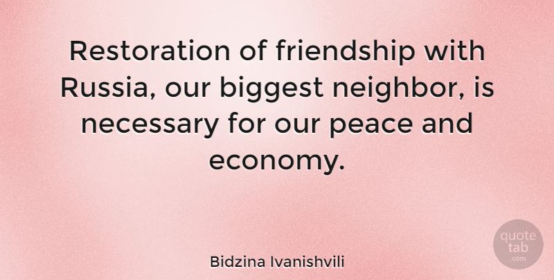 Bidzina Ivanishvili Quote About Biggest, Friendship, Necessary, Peace: Restoration Of Friendship With Russia...