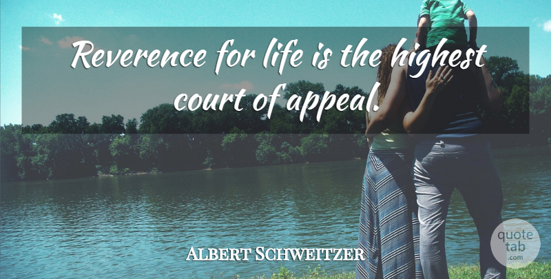 Albert Schweitzer Quote About Life, Appeals, Court: Reverence For Life Is The...